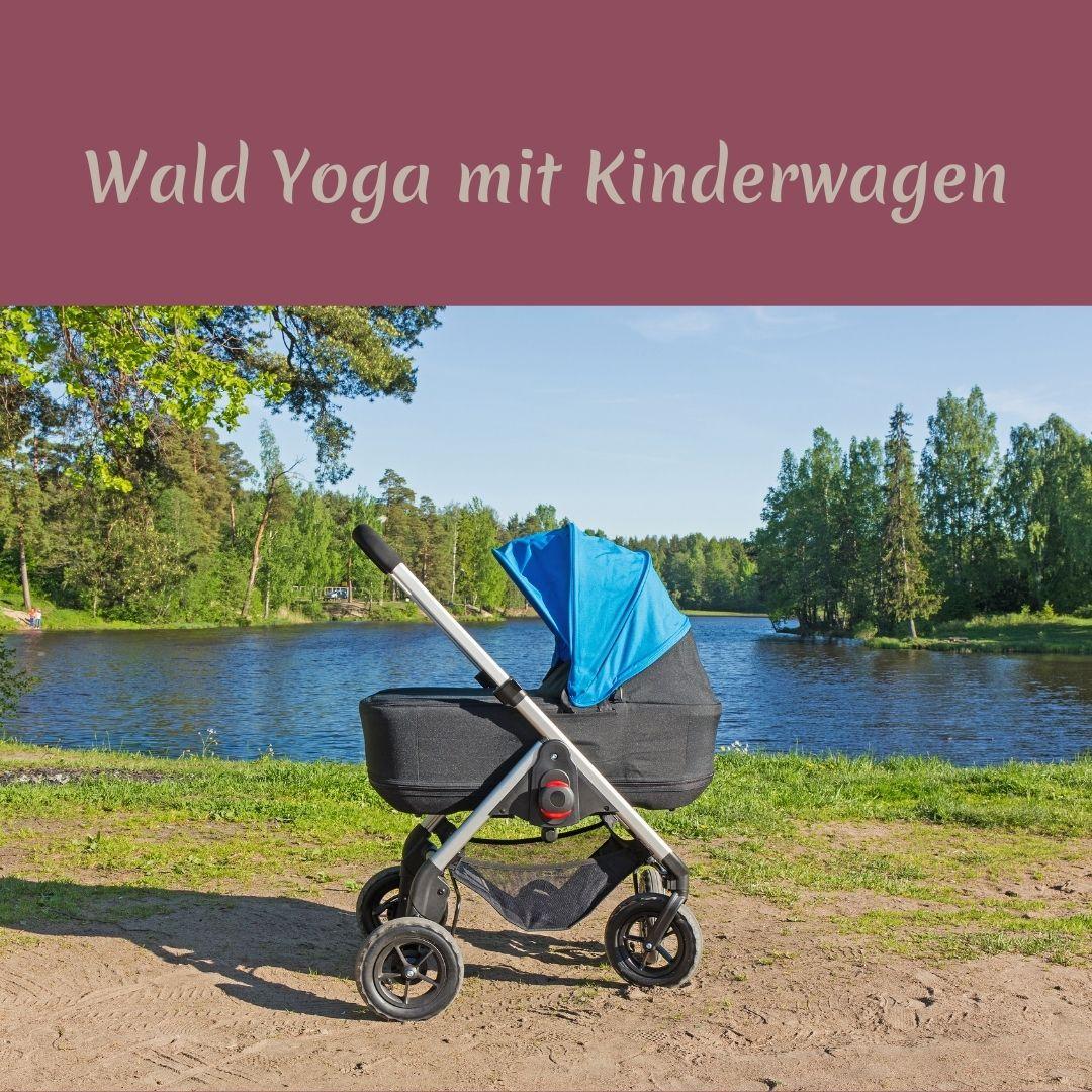 """Das Foto zeigt einen Kinderwagen vor einem See. Oben steht """"Wald Yoga mit Kinderwagen"""""""