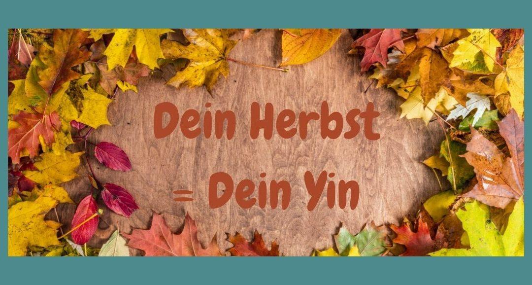 Dein Herbst – Dein Yin